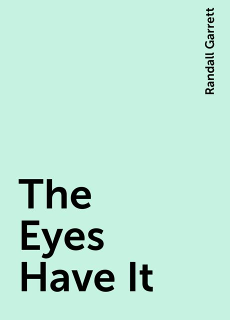 The Eyes Have It, Randall Garrett