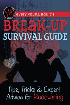 Every Young Adult's Breakup Survival Guide, Tips, Tricks and Expert Advice for Recovering, Inc., Atlantic Publishing Group