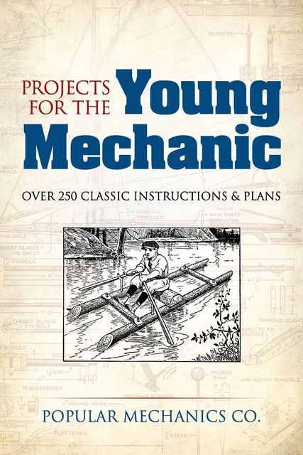 Projects for the Young Mechanic, Popular Mechanics Co.