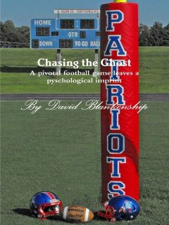 Chasing the Ghost: A Pivotal Football Game Leaves a Pyschological Imprint, David Blankenship