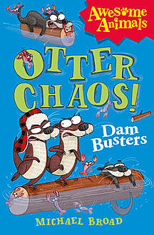 Otter Chaos – The Dam Busters (Awesome Animals), Michael Broad