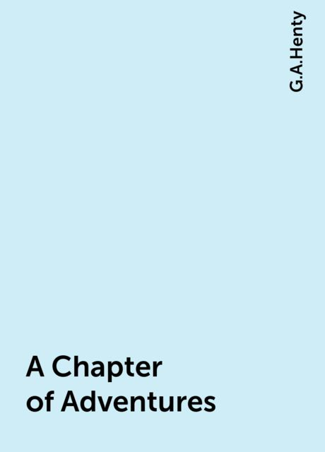 A Chapter of Adventures, G.A.Henty