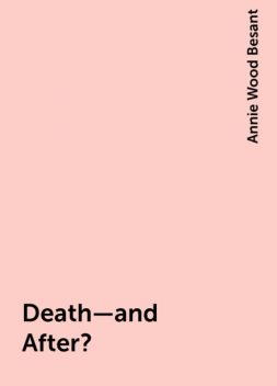 Death—and After?, Annie Wood Besant