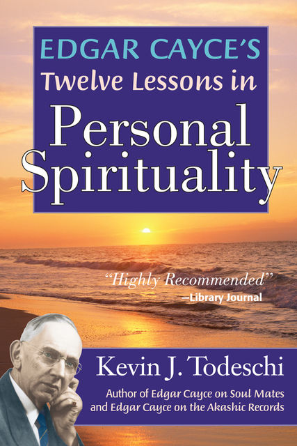 Edgar Cayce's Twelve Lessons in Personal Spirituality, Kevin J Todeschi