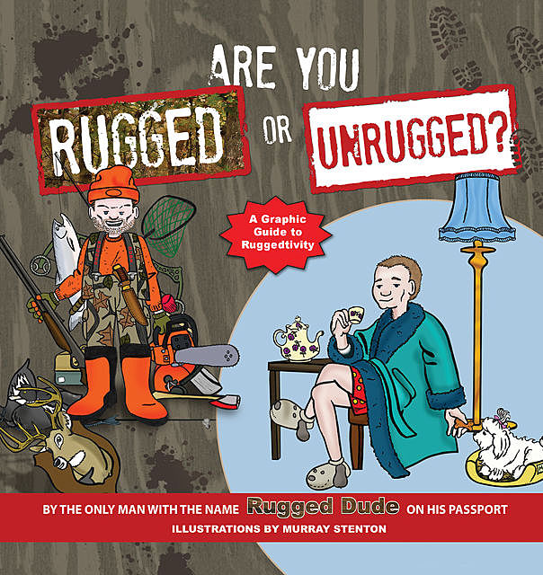 Are You Rugged or Unrugged, Rugged Dude