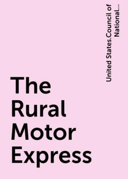 The Rural Motor Express, United States.Council of National Defense.Highway Transport Committee