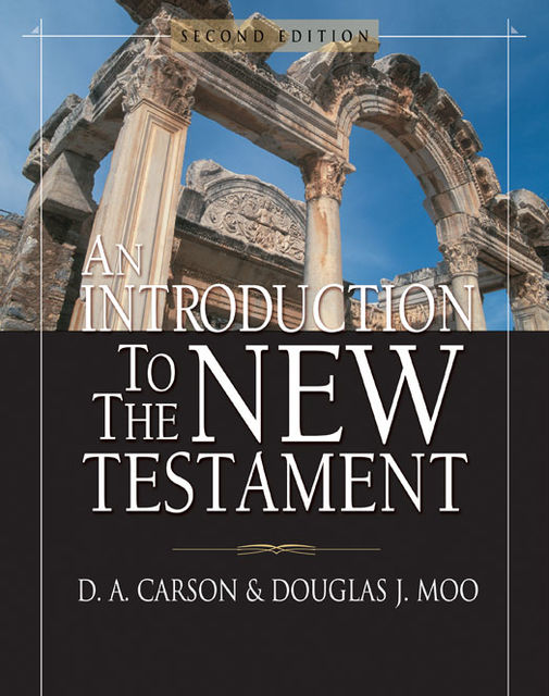 An Introduction to the New Testament, Douglas J. Moo, D.A. Carson