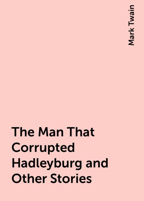 The Man That Corrupted Hadleyburg and Other Stories, Mark Twain