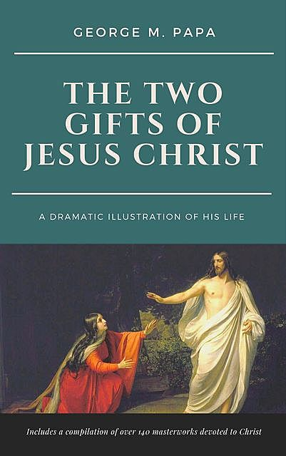The Two Gifts of Jesus Christ, George M.Papa