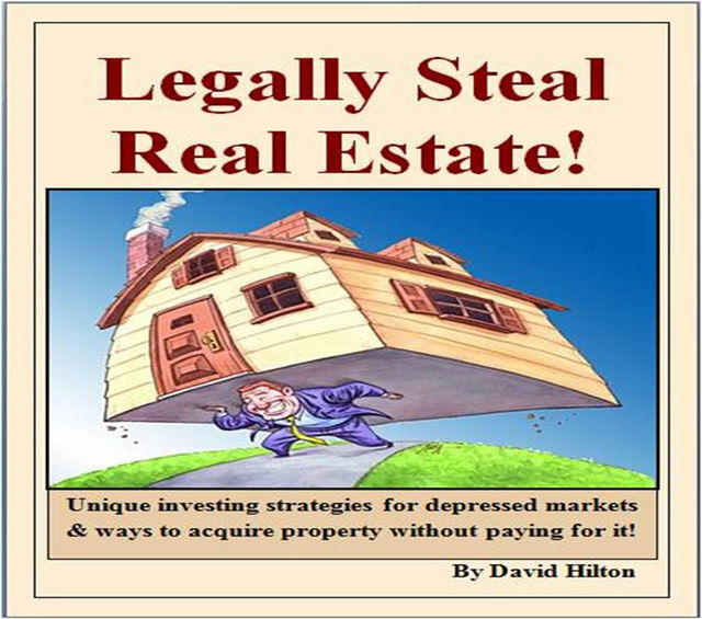 Legally Steal Real Estate!, David Hilton