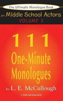 The Ultimate Monologue Book for Middle School Actors Volume III, LE McCullough