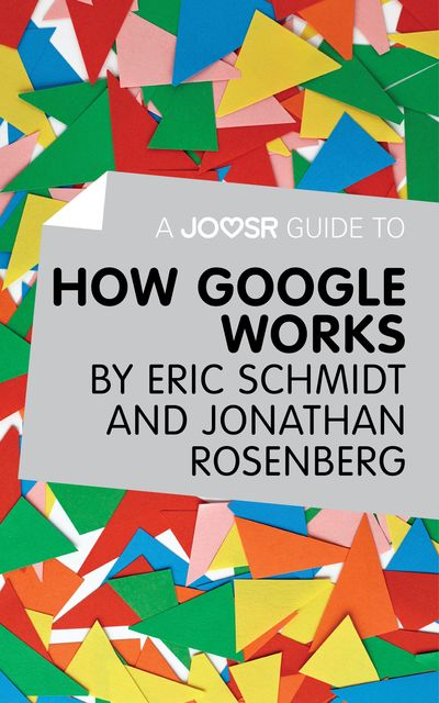 A Joosr Guide to How Google Works by Eric Schmidt & Jonathan Rosenberg, Joosr