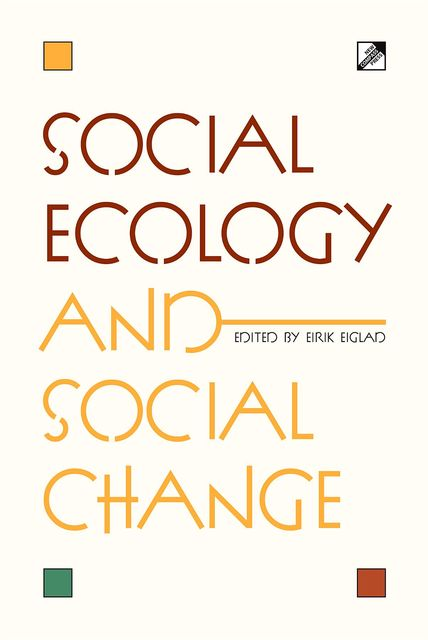 Social Ecology and Social Change, Eirik Eiglad