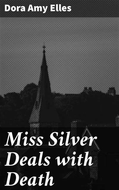 Miss Silver Deals With Death, Patricia Wentworth