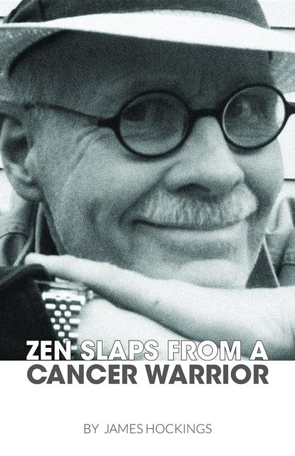 Zen Slaps from a Cancer Warrior, James A. Hockings