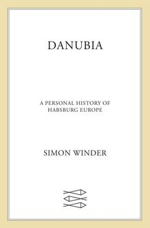 Danubia: A Personal History of Habsburg Europe, Simon Winder