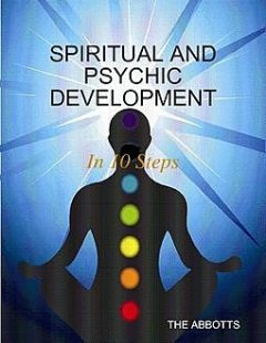 Spiritual and Psychic Development: In 10 Steps, The Abbotts