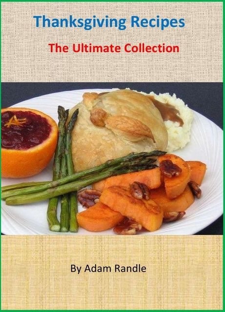 Thanksgiving Recipes: The Ultimate Collection, Adam Randle