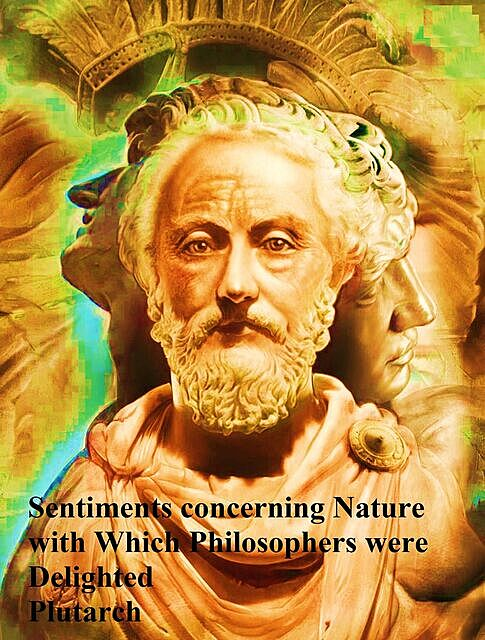Sentiments Concerning Nature With Which Philosophers Were Delighted, Plutarch
