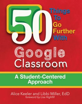 50 Things to Go Further with Google Classroom, Alice Keeler, Libbi Miller