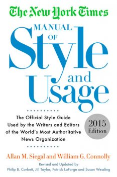 The New York Times Manual of Style and Usage, 2015 Edition, Allan M. Siegal