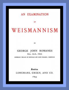 An Examination of Weismannism, George John Romanes