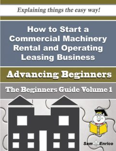 How to Start a Commercial Machinery Rental and Operating Leasing Business (Beginners Guide), Petra Gilliland