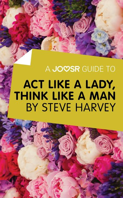 A Joosr Guide to Act Like a Lady, Think Like a Man by Steve Harvey, Joosr