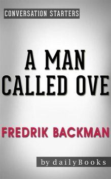 A Man Called Ove: A Novel by Fredrik Backman | Conversation Starters, Daily Books