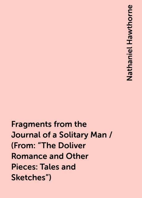 Fragments from the Journal of a Solitary Man / (From: