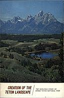 Creation of the Teton Landscape: The Geologic Story of Grand Teton National Park, John Reed, J.D. Love