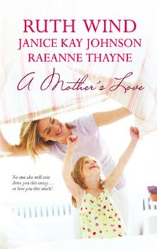 A Mother's Love, Janice Kay Johnson, RaeAnne Thayne, Ruth Wind