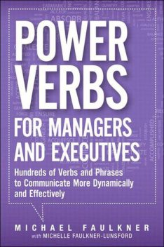 Power Verbs for Managers and Executives: Hundreds of Verbs and Phrases to Communicate More Dynamically and Effectively, Faulkner, Michael Lawrence