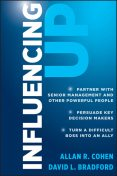 Influencing Up, Allan R Cohen, David L Bradford