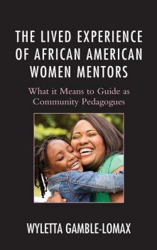 The Lived Experience of African American Women Mentors, Wyletta Gamble-Lomax