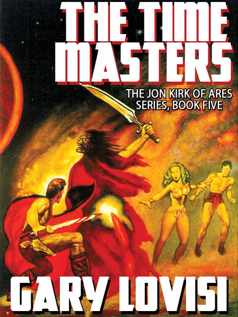 The Time Masters: Jon Kirk of Ares, Book 5, Gary Lovisi