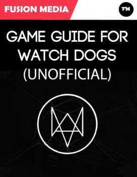 Game Guide for Watch Dogs (Unofficial), Fusion Media