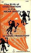 The Birth of Civilization in the Near East, Henri Frankfort