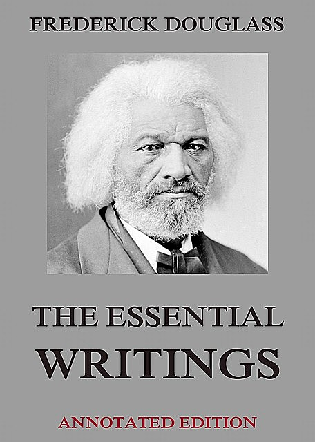 The Essential Writings, Frederick Douglass