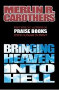 Bringing Heaven Into Hell, Merlin Carothers