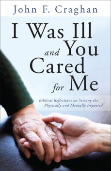 I Was Ill and You Cared for Me, John F.Craghan