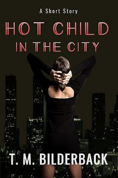 Hot Child In The City – A Short Story, T.M.Bilderback