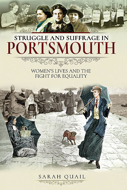 Struggle and Suffrage in Portsmouth, Sarah Quail