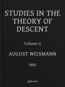 Studies in the Theory of Descent, Volume II, August Weismann