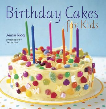 Birthday Cakes for Kids, Annie Rigg