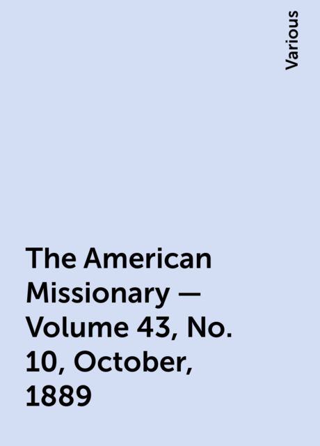 The American Missionary — Volume 43, No. 10, October, 1889, Various