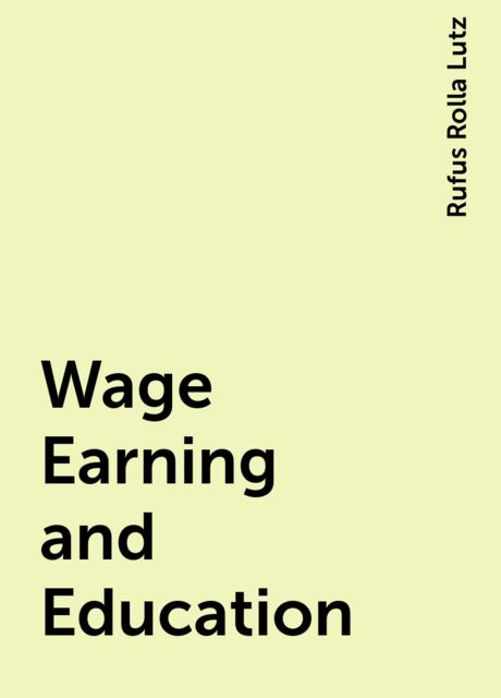 Wage Earning and Education, Rufus Rolla Lutz