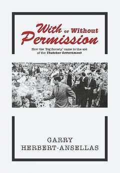 With or Without Permission: How the 'Big Society' Came to the Aid of the Thatcher Government, Garry Herbert-Ansellas