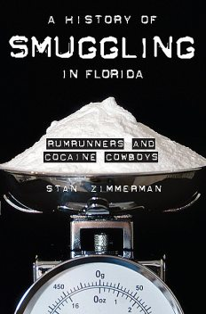 A History of Smuggling in Florida, Stan Zimmerman