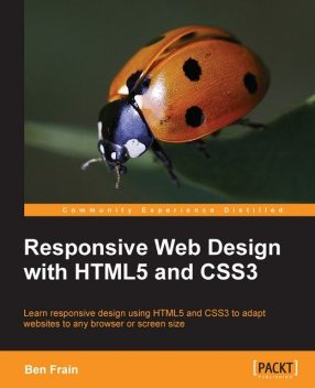 Responsive Web Design with HTML5 and CSS3, Ben Frain